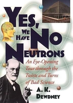 Yes, We Have No Neutrons: An Eye-Opening Tour Through the Twists and Turns of Bad Science als Buch