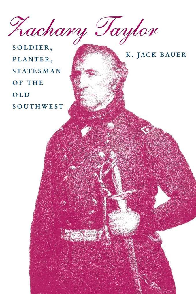 Zachary Taylor: Soldier, Planter, Statesman of the Old Southwest als Taschenbuch