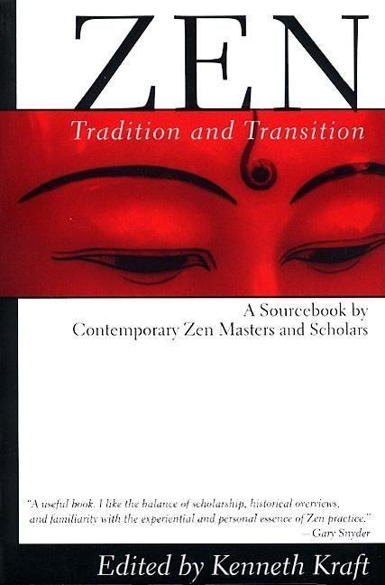 Zen: Tradition and Transition: A Sourcebook by Contemporary Zen Masters and Scholars als Taschenbuch
