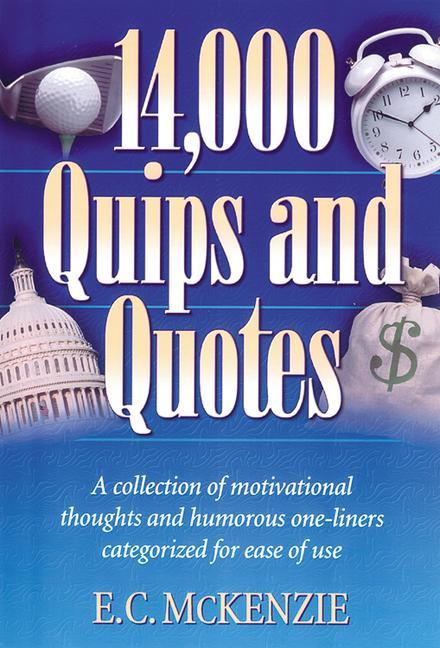 14.000 Quips and Quotes: A Collection of Motivational Thoughts and Humorous One-Liners Categorized for Ease of Use als Taschenbuch