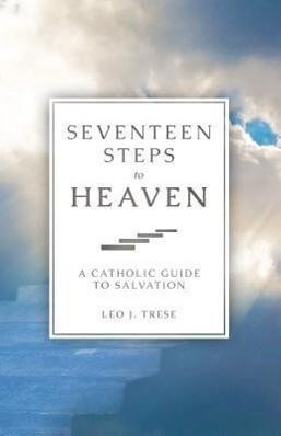 Seventeen Steps to Heaven: A Catholic Guide to Salvation als Taschenbuch