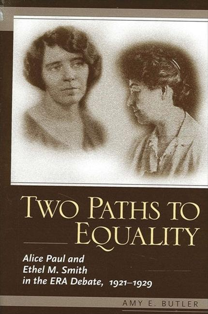 Two Paths to Equality: Alice Paul and Ethel M. Smith in the Era Debate, 1921-1929 als Taschenbuch