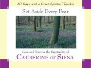 Set Aside Every Fear: Love and Trust in the Spirituality of Catherine of Siena als Buch