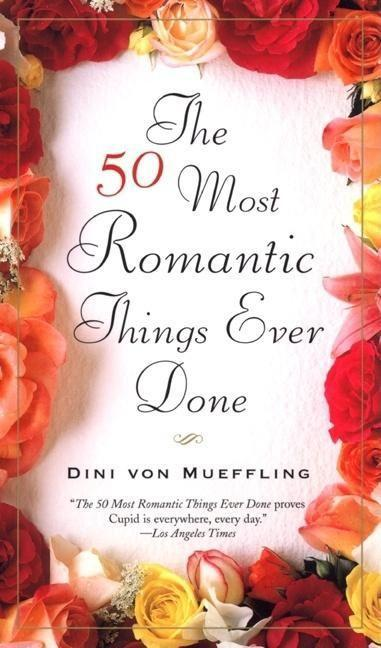 The 50 Most Romantic Things Ever Done als Taschenbuch