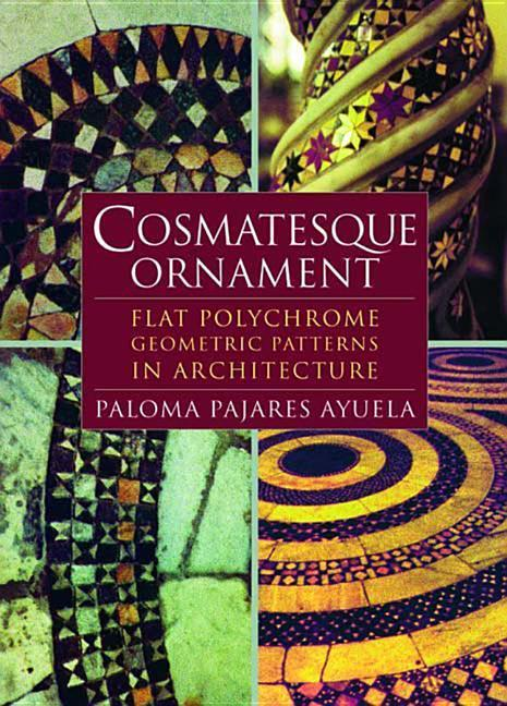 Cosmatesque Ornament: Flat Polychrome Geometric Patterns in Architecture als Buch
