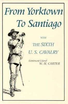 From Yorktown to Santiago: With the Sixth U. S. Cavalry als Buch
