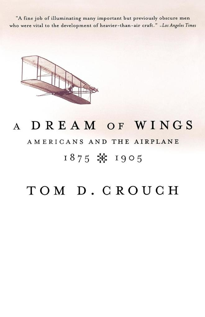 A Dream of Wings: Americans and the Airplane, 1875-1905 als Taschenbuch