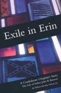 Exile in Erin: A Confederate Chaplain's Story: The Life of Father John B. Bannon als Taschenbuch