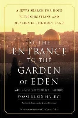 At the Entrance to the Garden of Eden: A Jew's Search for Hope with Christians and Muslims in the Holy Land als Taschenbuch
