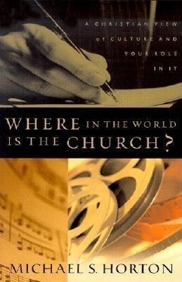 Where in the World Is the Church?: A Christian View of Culture and Your Role in It als Taschenbuch