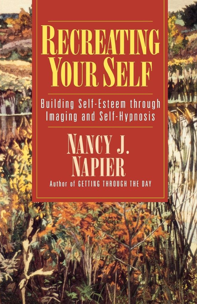 Recreating Your Self: Building Self-Esteem Through Imaging and Self-Hypnosis als Taschenbuch