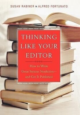 Thinking Like Your Editor: How to Write Great Serious Nonfiction and Get It Published als Buch