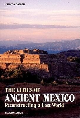 The Cities of Ancient Mexico: Reconstructing a Lost World als Taschenbuch