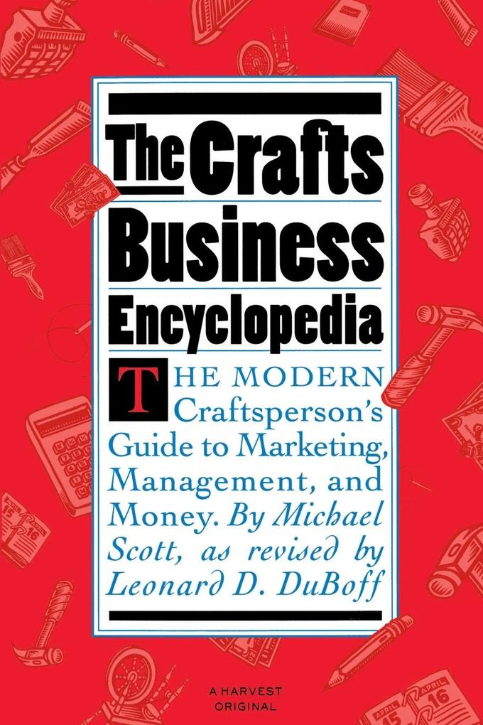 The Crafts Business Encyclopedia: The Modern Craftsperson's Guide to Marketing, Management, and Money als Taschenbuch