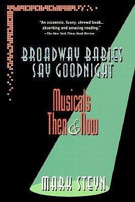 Broadway Babies Say Goodnight: Musicals Then and Now als Taschenbuch