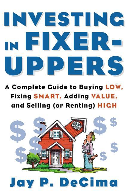 Investing in Fixer-Uppers: A Complete Guide to Buying Low, Fixing Smart, Adding Value, a Complete Guide to Buying Low, Fixing Smart, Adding Value als Taschenbuch