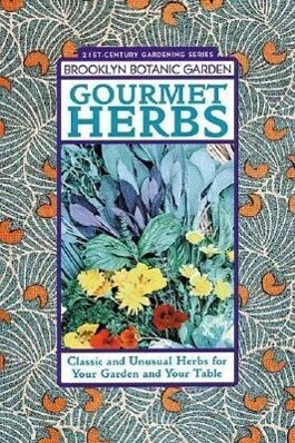 Gourmet Herbs: Classic and Unusual Herbs for Your Garden and Your Table als Taschenbuch