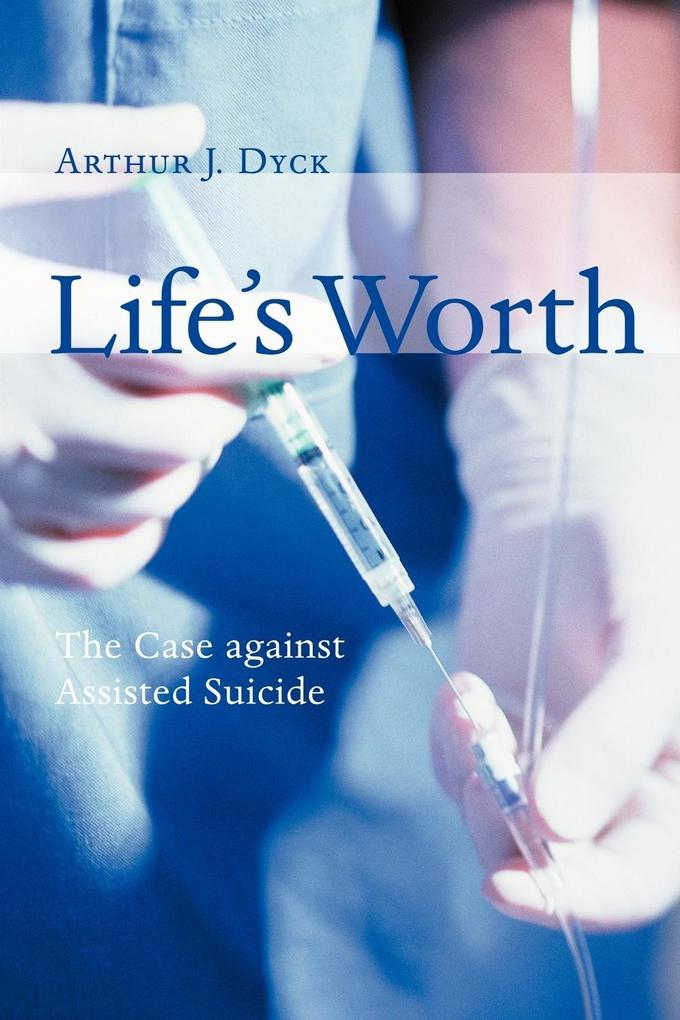 Life's Worth: The Case Against Assisted Suicide als Taschenbuch