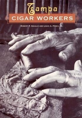 Tampa Cigar Workers: A Pictorial History als Buch