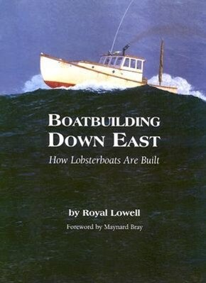 Boatbuilding Down East: How Lobsterboats Are Built als Buch