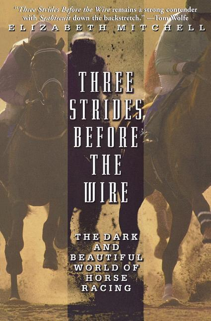 Three Strides Before the Wire: The Dark and Beautiful World of Horse Racing als Taschenbuch