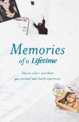Memories of a Lifetime: How to Collect and Share Your Personal and Family Experiences als Buch