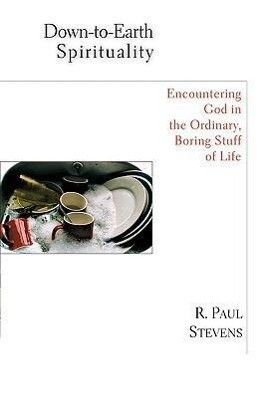 Down-To-Earth Spirituality: Encountering God in the Everyday Boring Stuff of Life als Taschenbuch