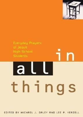 In All Things: Everyday Prayers of Jesuit High School Students als Taschenbuch