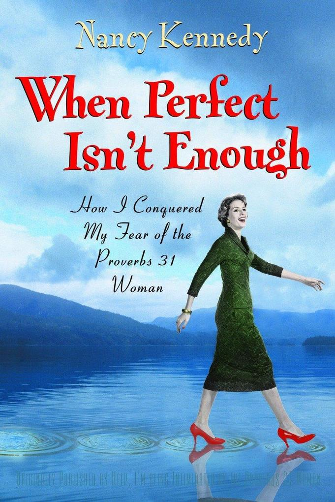 When Perfect Isn't Enough: How I Conquered My Fear of the Proverbs 31 Woman als Taschenbuch