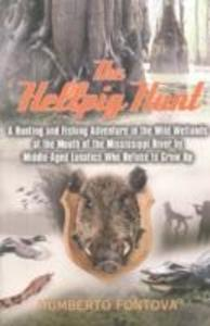 The Hellpig Hunt: A Hunting and Fishing Adventure in the Wild Wetlands at the Mouth of the Mississippi River by Middle-Aged Lunatics Who als Buch