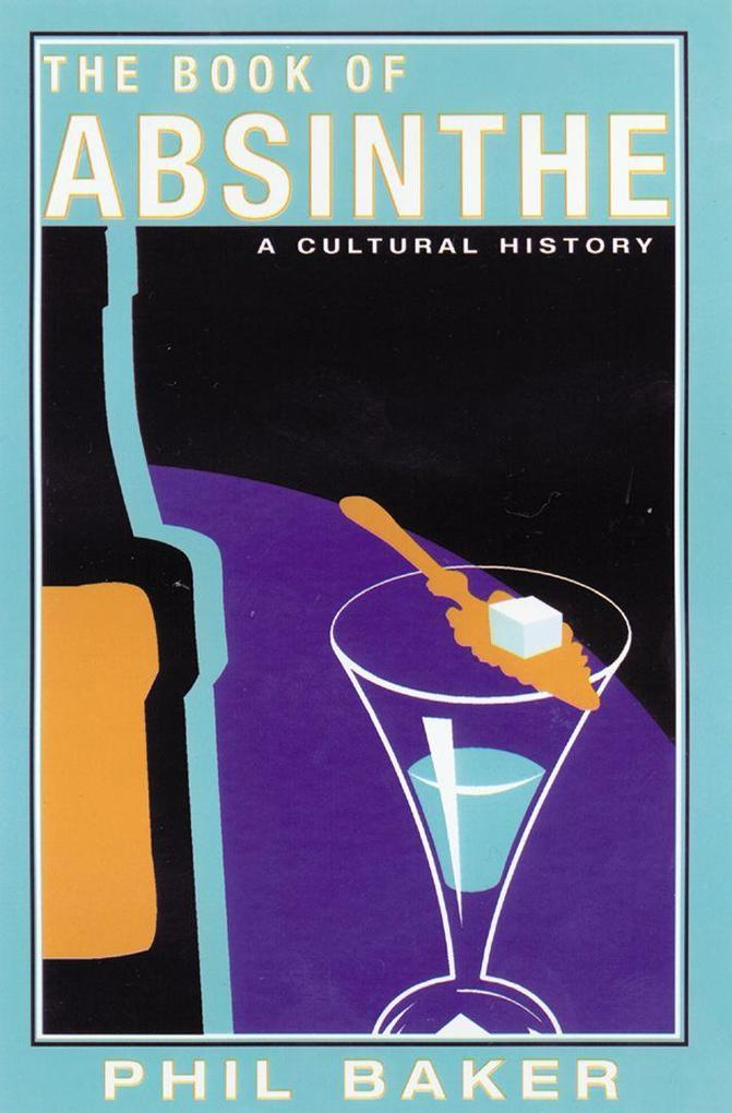 The Book of Absinthe: A Cultural History als Taschenbuch