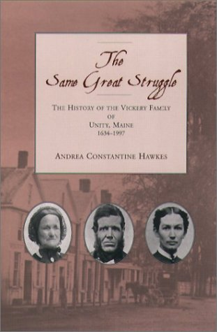 The Same Great Struggle: The History of the Vickery Family of Unity, Maine, 1634-1997 als Buch