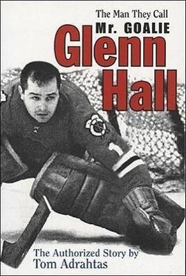 Glenn Hall: The Man They Call Mr. Goalie als Taschenbuch