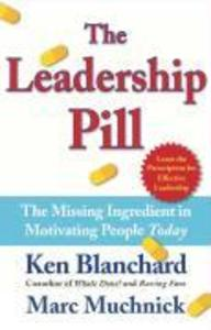 The Leadership Pill: The Missing Ingredient in Motivating People Today als Buch