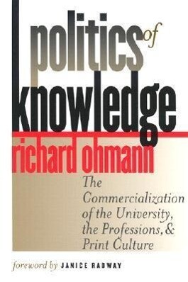 Politics of Knowledge: The Commercialization of the University, the Professions, and Print Culture als Taschenbuch