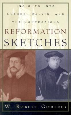 Reformation Sketches: Insights Into Luther, Calvin, and the Confessions als Taschenbuch