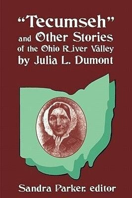 Tecumseh and Other Stories of the Ohio River Valley by Julia L. Dumont: Of the Ohio River Valley als Taschenbuch