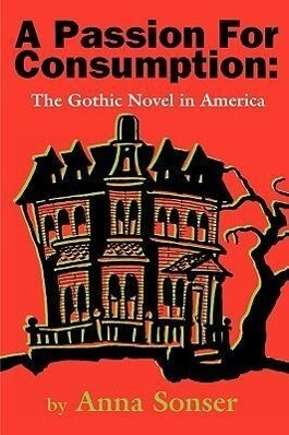 A Passion for Consumption: The Gothic Novel in America als Taschenbuch