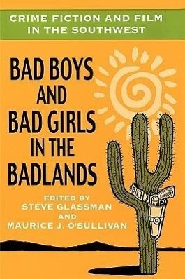 Crime Fiction and Film in the Southwest: Bad Boys and Bad Girls in the Badlands als Taschenbuch