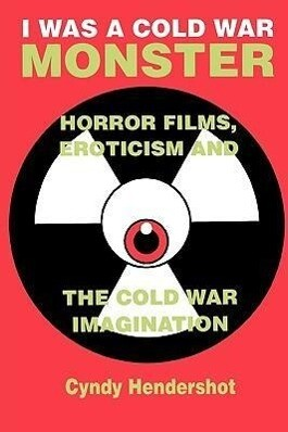 I Was a Cold War Monster: Horror Films, Eroticism & the Cold War Imagination als Taschenbuch