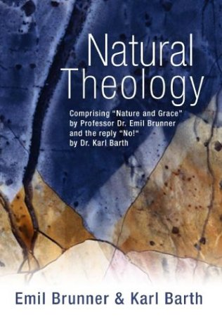 "Natural Theology: Comprising ""Nature and Grace"" by Professor Dr. Emil Brunner and the Reply ""No!"" by Dr. Karl Barth als Taschenbuch"
