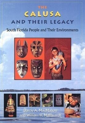 The Calusa and Their Legacy: South Florida People and Their Environments als Buch