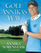 Golf Annika's Way: How I Elevated My Game to Be the Best-- And How You Can Too als Buch