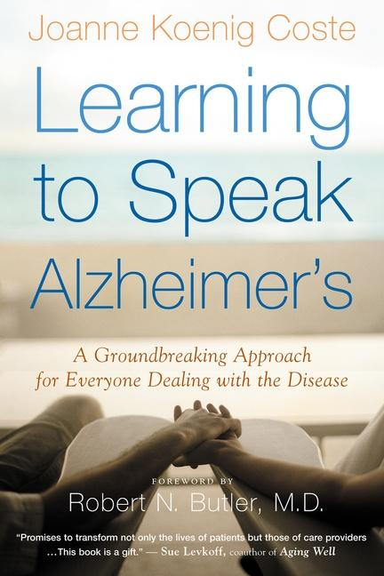 Learning to Speak Alzheimer's: A Groundbreaking Approach for Everyone Dealing with the Disease als Taschenbuch