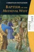 Baptism in the Medieval West: A Study in the Disintegration of the Primitive Rite of Initiation als Taschenbuch