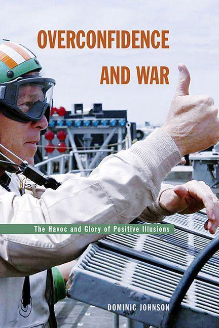 Overconfidence and War: The Havoc and Glory of Positive Illusions als Buch