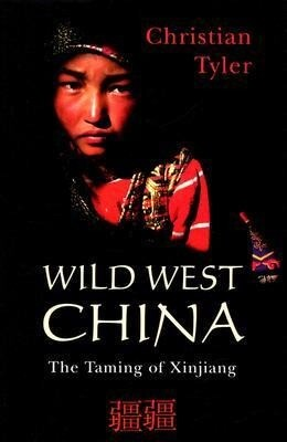 Wild West China: The Taming of Xinjiang als Buch