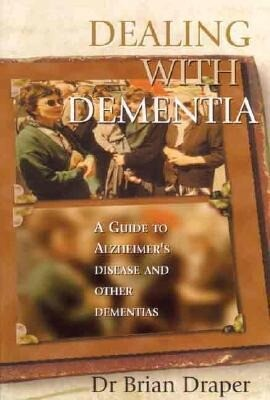 Dealing with Dementia: A Guide to Alzheimer's Disease and Other Dementias als Taschenbuch
