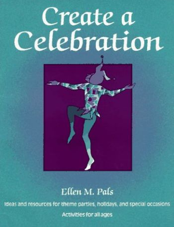 Create a Celebration: Ideas and Resources for Theme Parties, Holidays, and Special Occasions als Taschenbuch