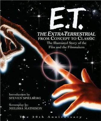 E.T. the Extra-Terrestrial: From Concept to Classic; The Illustrated Story of the Film and the Filmmakers als Taschenbuch